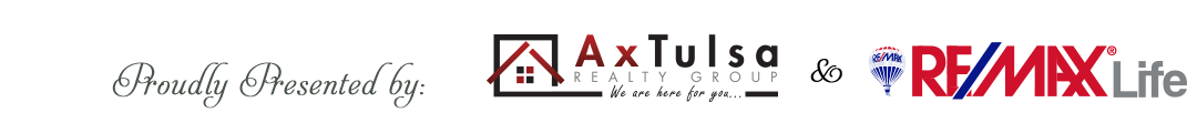 Proudly presented by Ax Tulsa Realty & ReMax Life